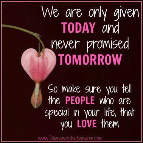 never promised tomorrow love the special people in your life