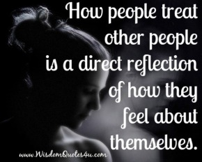 How-people-treat-other-people-is-a-direct-reflection-of-how-they-feel-about-themselves